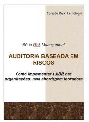 AUDITORIA BASEADA EM RISCOS - Como implementar a ABR nas organizações: uma abordagem inovadora