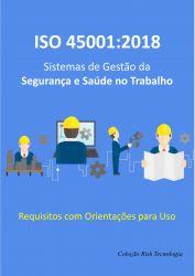 ISO 45001:2018 - Sistemas de Gestão da Segurança e Saúde no Trabalho - Requisitos com orientações para uso