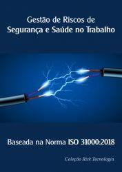 GESTÃO DE RISCOS DE SEGURANÇA E SAÚDE NO TRABALHO (Baseada na Norma ISO 31000:2018)